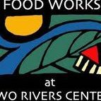 Food Works at Two Rivers Center