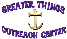 Greater Things Outreach Center
